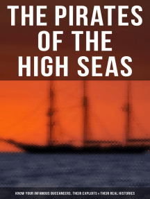 THE PIRATES OF THE HIGH SEAS – Know Your Infamous Buccaneers, Their Exploits & Their Real Histories: (9 Books in One Edition) A General History of the Robberies and Murders of the Most Notorious Pirates, The Book of Buried Treasure, Sea-Wolves of the Mediterranean, The Pirate Gow, The King of Pirates…