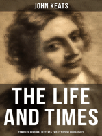 The Life and Times of John Keats: Complete Personal letters & Two Extensive Biographies