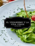 El Veganismo y la Vida Verde - Segunda Edición