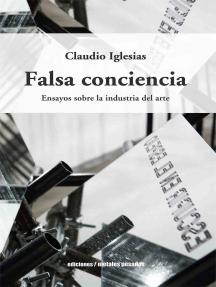 Falsa conciencia: Ensayos sobre la industria del arte