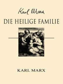 Die heilige Familie: Kritik der kritischen Kritik gegen Bruno Bauer und Konsorten