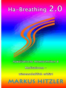 Ha-Breathing 2.0: Hawaiianische Atemtechniken & Meditationen - wissenschaftlich erklärt