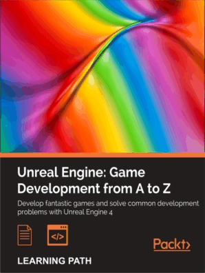 Unreal Engine: Game Development from A to Z by John P  Doran, Nitish Misra,  and Joanna Lee - Read Online