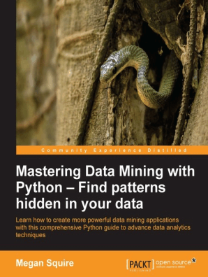 Mastering Data Mining with Python – Find patterns hidden in your data by  Megan Squire - Read Online