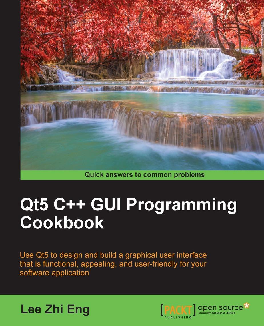 Qt5 C++ GUI Programming Cookbook by Lee Zhi Eng - Book - Read Online