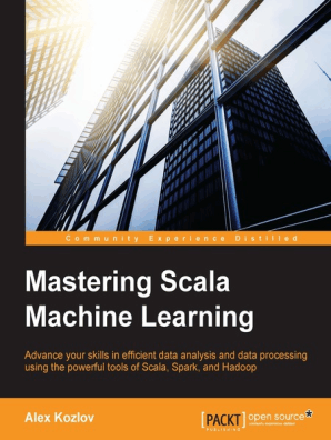 Mastering Scala Machine Learning by Alex Kozlov - Read Online