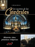 Los secretos de las catedrales. Historia, ritos, prácticas religiosas