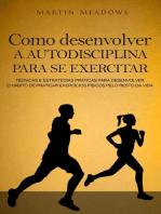 Como desenvolver a autodisciplina para se exercitar