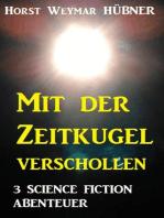 Mit der Zeitkugel verschollen - 3 Science Fiction Abenteuer
