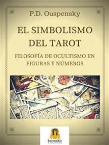 El Simbolismo del Tarot: Filosofia de ocultismo en Figuras Y Numeros