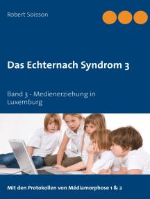 Das Echternach Syndrom 3: Band 3 - Medienerziehung in Luxemburg