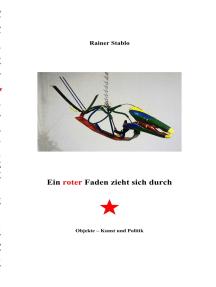 Ein roter Faden zieht sich durch: Objekte - Kunst und Politik