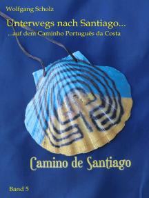 Unterwegs nach Santiago ...: ... auf dem Caminho Português da Costa