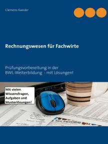 Rechnungswesen für Fachwirte: Prüfungsvorbereitung in der BWL-Weiterbildung  - mit Lösungen!