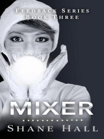 Mixer: Feedback Serial Book Three: Feedback Dystopia, #3
