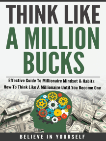 Think Like A Million Bucks: Effective Guide To Millionaire Mindset & Habits - How To Think Like A Millionaire Until You Become One