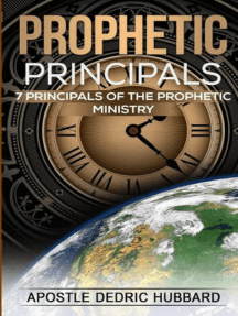 Prophetic Principals: 7 Principals of the Prophetic Ministry
