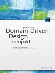 Domain-Driven Design kompakt: Aus dem Englischen übersetzt von Carola Lilienthal und Henning Schwentner