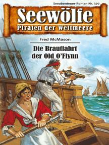 Seewölfe - Piraten der Weltmeere 370: Die Brautfahrt des Old O'Flynn