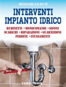 Interventi impianto idrico: Rubinetti - Monocomandi - Sifoni - Scarichi - Riparazioni - Guarnizioni - Perdite - Intasamenti