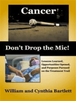 Cancer: Don't Drop the Mic!: Lessons Learned, Opportunities Opened, and Purposes Pursued on the Treatment Trail