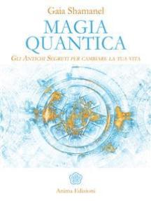 Magia Quantica: Gli Antichi Segreti per cambiare la tua vita