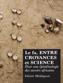 Le fa, entre croyances et science: Pour une epistemologie des savoirs africains