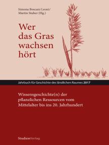 Wer das Gras wachsen hört: Wissensgeschichte(n) der pflanzlichen Ressourcen vom Mittelalter bis ins 20. Jahrhundert