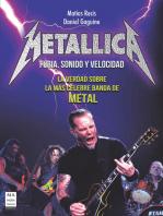Metallica - Furia, Sonido y Velocidad: La verdad sobre la más celebre banda de Metal