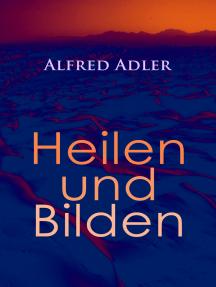 Alfred Adler: Heilen und Bilden: Der Aggressionstrieb im Leben und in der Neurose, Das Zärtlichkeitsbedürfnis des Kindes, Über neurotische Disposition, Der nervöse Charakter, Der Arzt als Erzieher, Zur Erziehung der Eltern