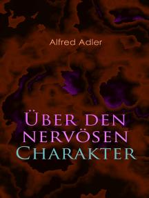 Über den nervösen Charakter: Grundzüge einer vergleichenden Individualpsychologie und Psychotherapie