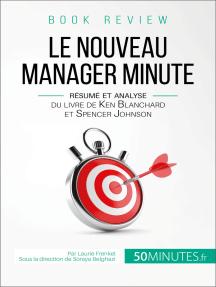 Book review : Le Nouveau Manager Minute: Résumé et analyse du livre de Kenneth Blanchard et Spencer Johnson