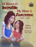 Mi mamá es incredible- My Mom is Awesome (Spanish English Bilingual)