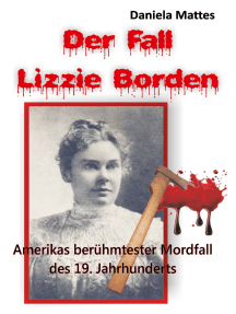 Der Fall Lizzie Borden: Amerikas berühmtester Mordfall des 19. Jahrhunderts