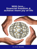 With less...financial freedom & achieve more joy of life