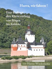 Hurra, wir fahren!: Eine Radtour den Rhein entlang von Bingen bis Koblenz