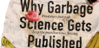 Why Garbage Science Gets Published