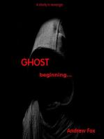 The Ghost...beginnings