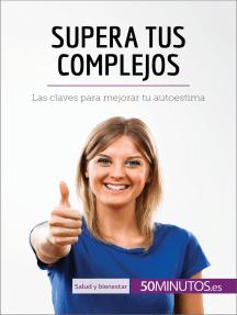 Supera tus complejos: Las claves para mejorar tu autoestima