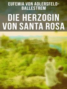 Die Herzogin von Santa Rosa: Historischer Roman