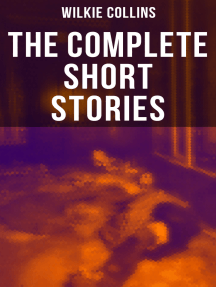 The Complete Short Stories of Wilkie Collins: After The Dark, Mr. Wray's Cash Box, The Queen of Hearts, A House To Let, The Haunted House…