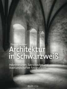 Architektur in Schwarzweiß: Industrieruinen, Sakralbauten und Stadtlandschaften fotografieren