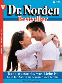Dr. Norden Bestseller 239 – Arztroman: Dann wusste sie, was Liebe ist