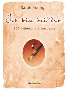 Ich bin bei dir: 366 Liebesbriefe von Jesus.