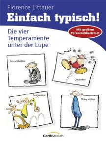 Einfach typisch!: Die vier Temperamente unter der Lupe