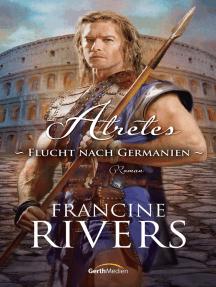 Atretes - Flucht nach Germanien: Roman.