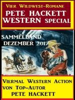 Pete Hackett Western Special Dezember 2017 - Vier Wildwest-Romane