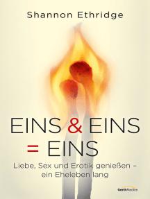 Eins & Eins = Eins: Liebe, Sex und Erotik genießen - ein Eheleben lang.