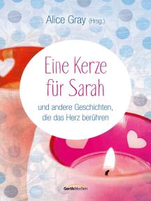 Eine Kerze für Sarah: und andere Geschichten, die das Herz berühren.