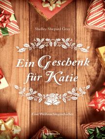 Ein Geschenk für Katie: Eine Weihnachtsgeschichte.